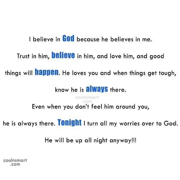 God Quote: I believe in God because he believes...