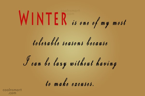 Winter Quote: Winter is one of my most tolerable...