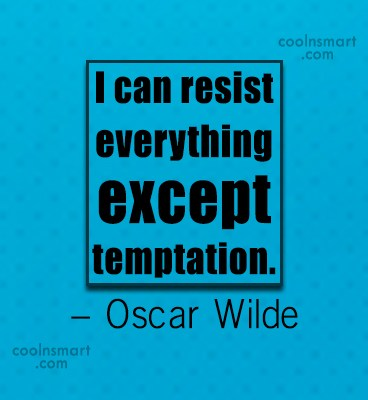 Witty Quote: I can resist everything except temptation. –...