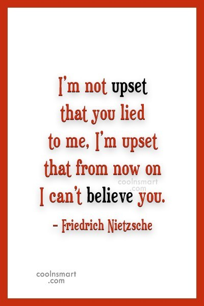 Lie Quote: I'm not upset that you lied to...