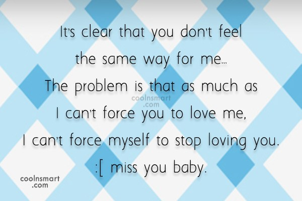 Missing You Quote: It's clear that you don't feel the...