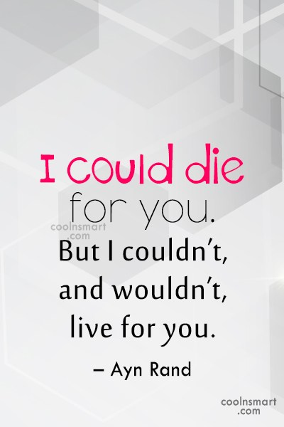 Quote: I could die for you. But I...