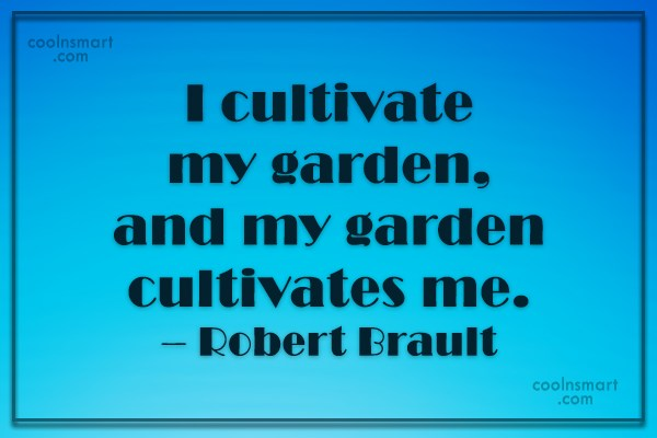 Quote: I cultivate my garden, and my garden...
