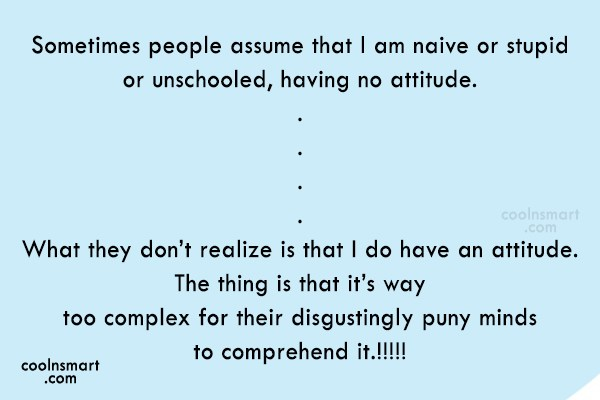Attitude Quote: Sometimes people assume that I am naive...
