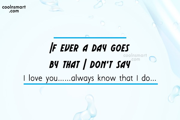 Missing You Quote: If ever a day goes by that...