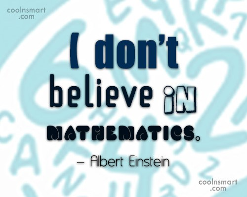 Math Quote: I don't believe in mathematics. – Albert...