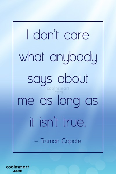 Care Quote: I don't care what anybody says about...