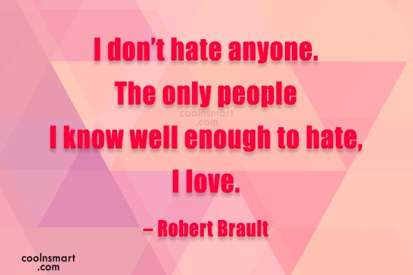 Quote: I don't hate anyone. The only people...
