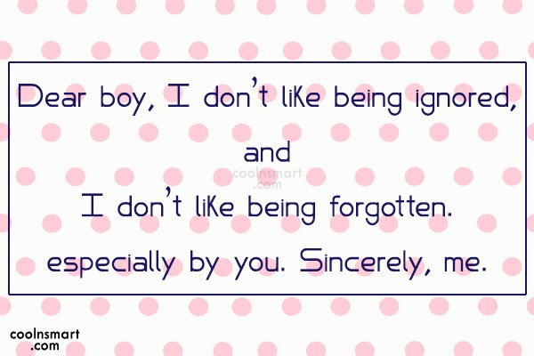 Being Ignored Quote: Dear boy, I don't like being ignored,...