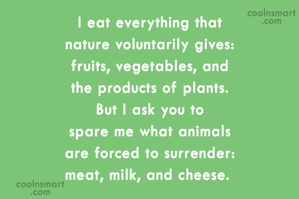 Vegetarianism Quote: I eat everything that nature voluntarily gives:...