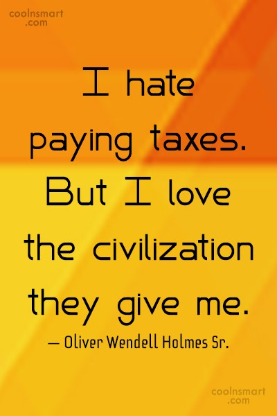 Tax Quote: I hate paying taxes. But I love...