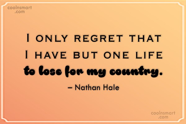 Patriotism Quote: I only regret that I have but...