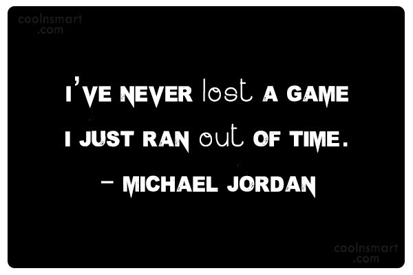 Quote: I've never lost a game I just...