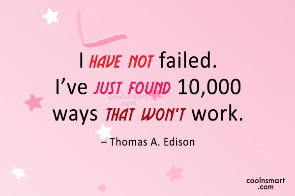 Quote: I have not failed. I've just found...