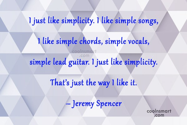Simplicity Quote: I just like simplicity. I like simple...