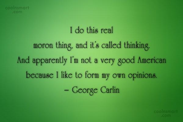 Opinion Quote: I do this real moron thing, and...