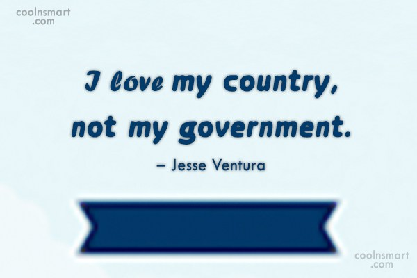 Patriotism Quote: I love my country, not my government....