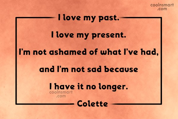 Quote: I love my past. I love my...