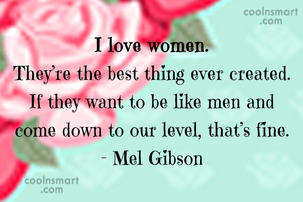 Women Quote: I love women. They're the best thing...