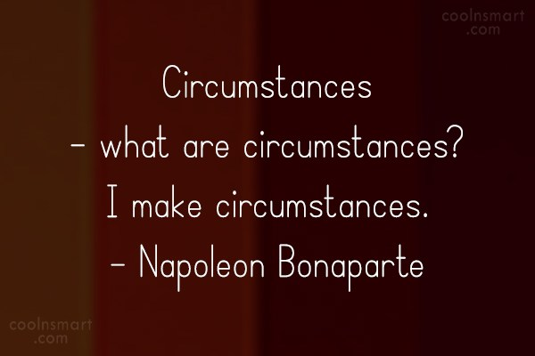 Quote: Circumstances – what are circumstances? I make... - CoolNsmart.com