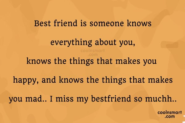 Best Friend Quote: Best friend is someone knows everything about...