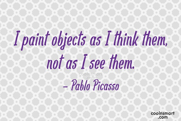 Art Quote: I paint objects as I think them,...