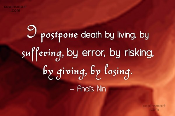 Death Quote: I postpone death by living, by suffering,...