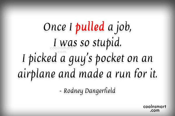 Funny Quote: Once I pulled a job, I was...