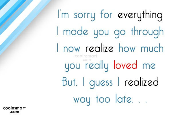 Sorry Quote: I'm sorry for everything I made you...