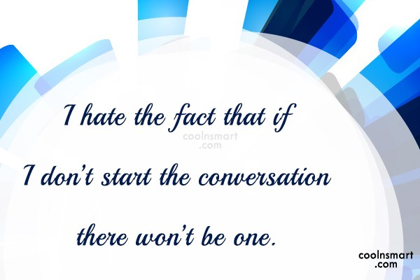 Being Ignored Quote: I hate the fact that if I...