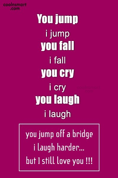 Best Friend Quote: You jump i jump you fall i...