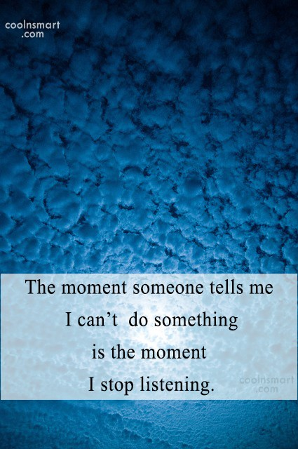 Attitude Quote: The moment someone tells me I can't...