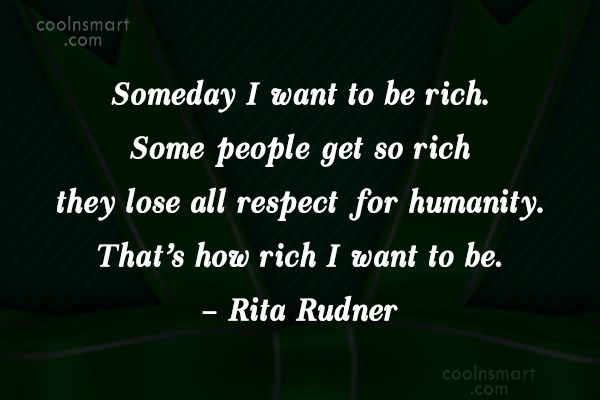 Images Quote: Someday I want to be rich. Some...