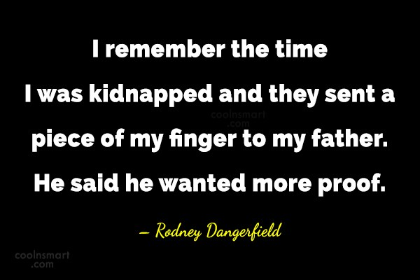 Funny Quote: I remember the time I was kidnapped...