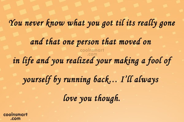 Missing You Quote: You never know what you got til...