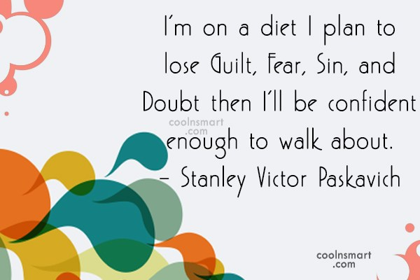 Doubt Quote: I'm on a diet I plan to...