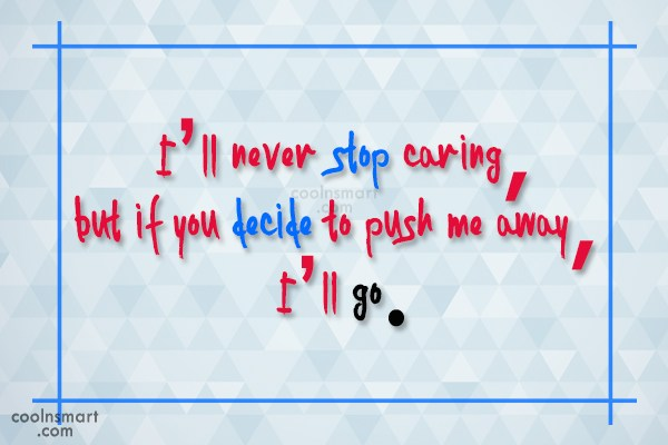 Stop Caring Quote: I'll never stop caring, but if you...