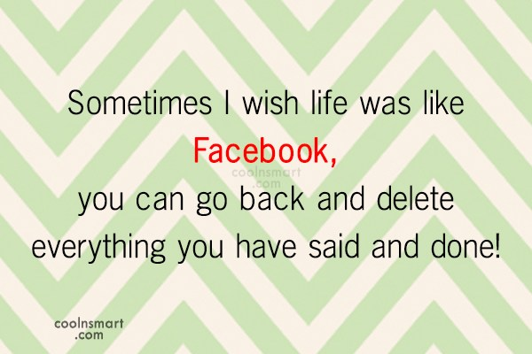 Regret Quote: Sometimes I wish life was like Facebook,...