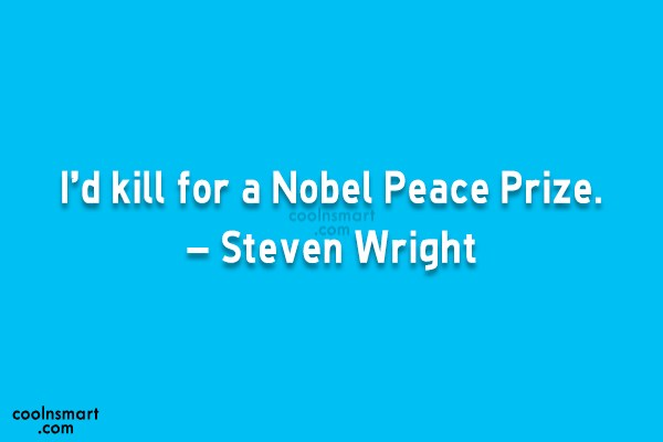 Witty Quote: I'd kill for a Nobel Peace Prize....