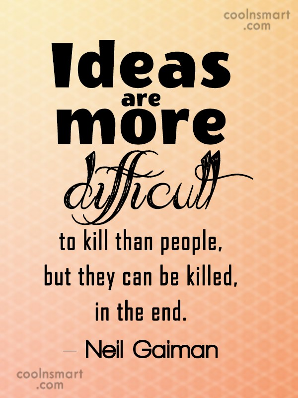 Quote: Ideas are more difficult to kill than...