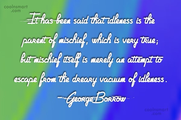 Idleness Quote: It has been said that idleness is...