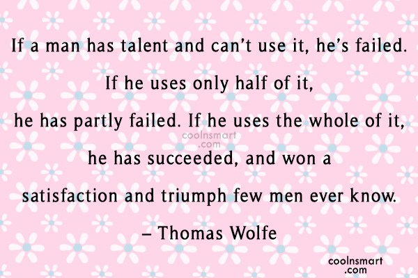 Quote: If a man has talent and can't...