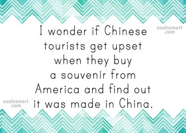America Quote: I wonder if Chinese tourists get upset...