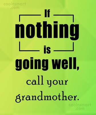 Grandmother Quote: If nothing is going well, call your...