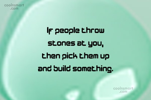 Bullying Quote: If people throw stones at you, then...