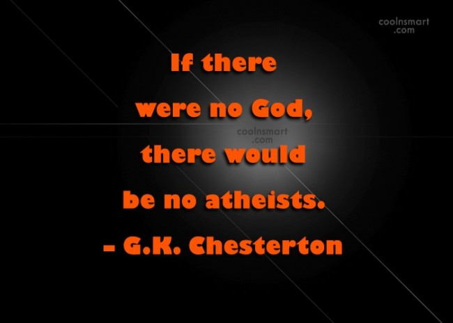 Quote: If there were no God, there would...