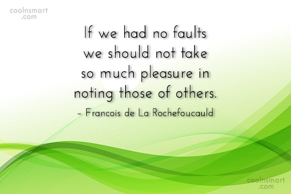 Quote: If we had no faults we should...