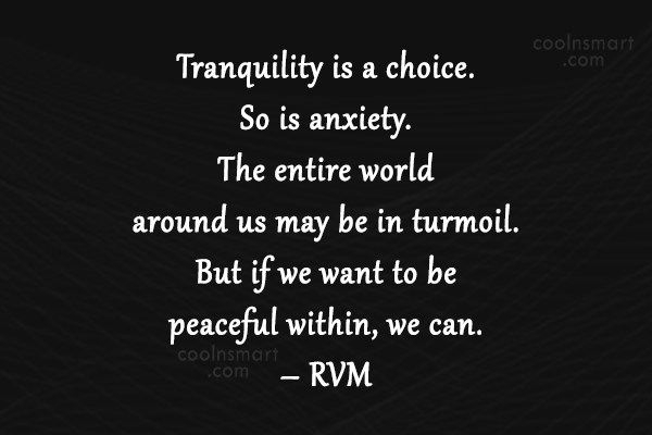 Peace Quote: Tranquility is a choice. So is anxiety....
