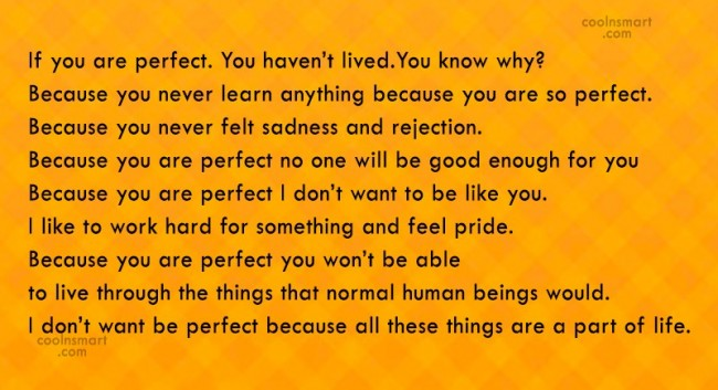 Perfection Quote: If you are perfect. You haven't lived.You...