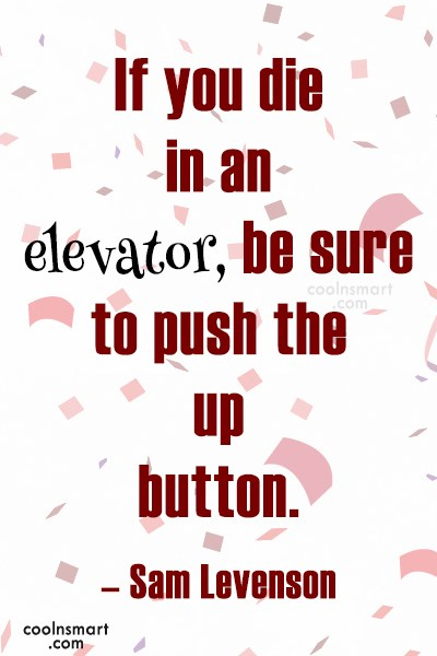 Quote: If you die in an elevator, be...